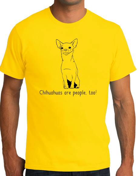 Standard Yellow Chihuahuas are People, Too! - Chihuahua Dog Owner Love Fun Cute T-shirt