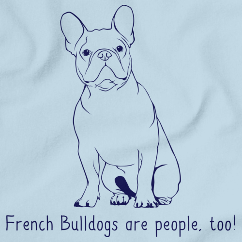 FRENCH BULLDOGS ARE PEOPLE, TOO! Light blue Art Preview