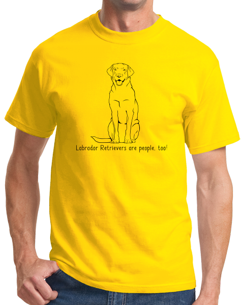 Standard Yellow Labrador Retrievers are People, Too! - Labrador Owner Dog Lover T-shirt