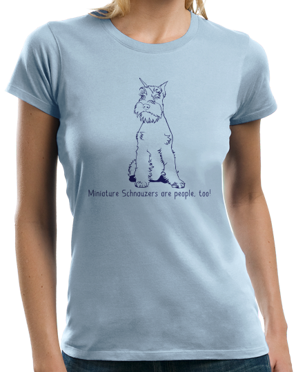 Ladies Light Blue Minature Schnauzers are People, Too! - Mini Schnauzer Owner Love T-shirt
