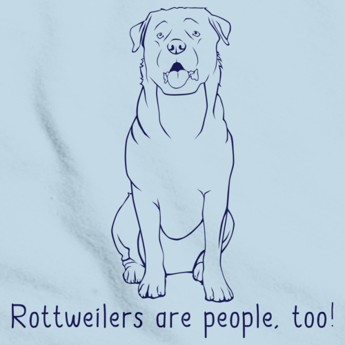ROTTWEILERS ARE PEOPLE, TOO! Light blue Art Preview