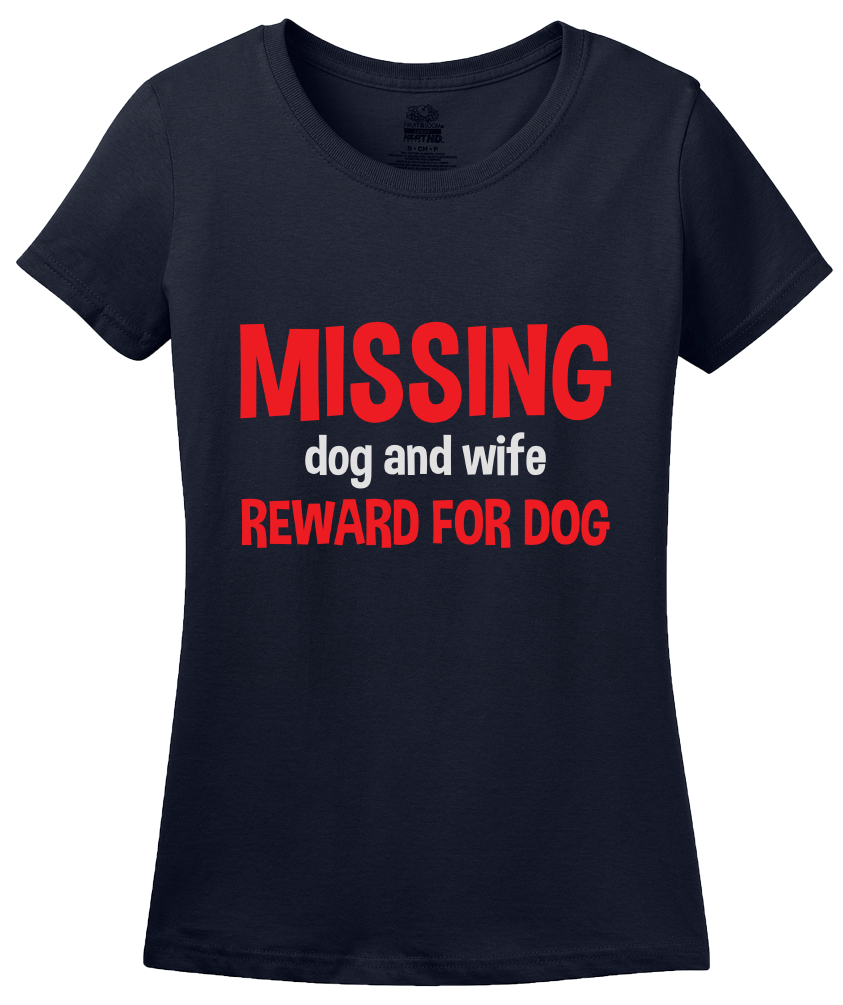 Ladies Navy Missing Dog And Wife. Reward For Dog. - Marital Humor Wife T-shirt