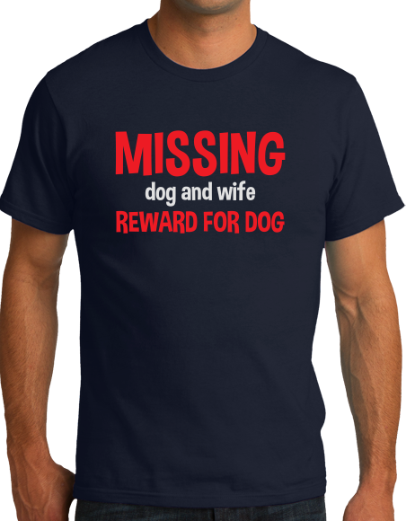 Standard Navy Missing Dog And Wife. Reward For Dog. - Marital Humor Wife T-shirt