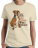 Ladies Natural Dog: Worst Roommate, Best Friend - Dog Humor Sarcastic Funny T-shirt