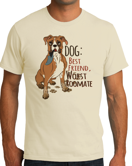 Standard Natural Dog: Worst Roommate, Best Friend - Dog Humor Sarcastic Funny T-shirt