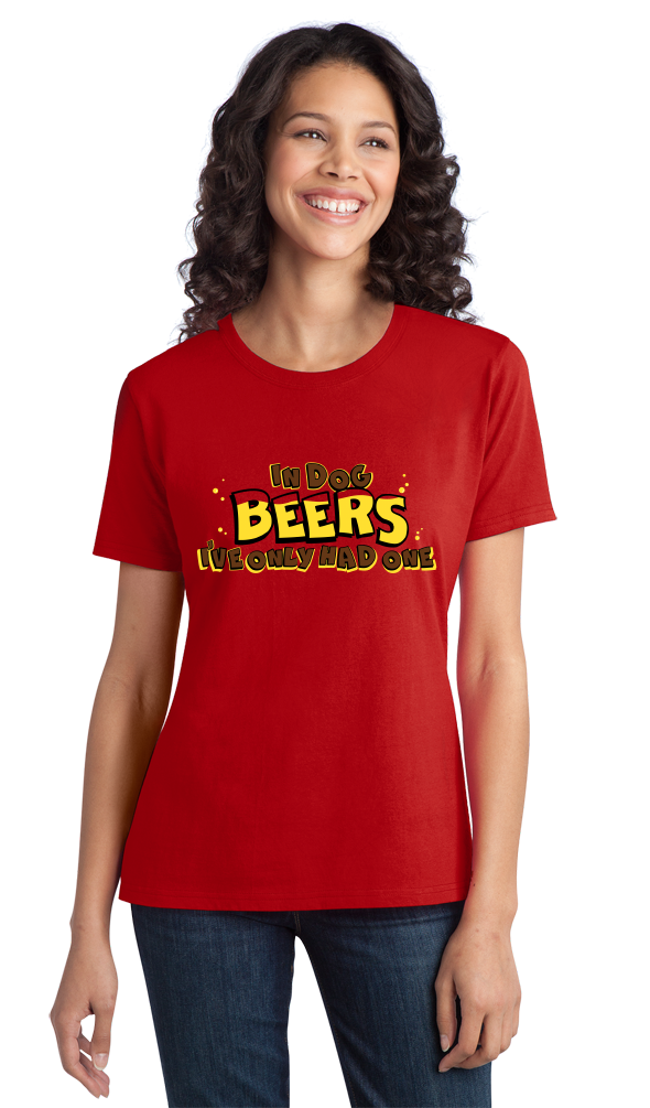 Ladies Red In Dog Beers I've Only Had One - Drinking Humor Dog Owner Beer T-shirt