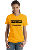 Ladies Gold Caution: Likes to get Drunk & Hump Things - Bar Crawl Humor T-shirt