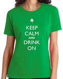 Ladies Green Keep Calm And Drink On - Drinking Fan Humor Funny Drunk Joke T-shirt