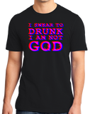 Unisex Black I Swear to Drunk I'm Not God (black edition) - Drunken Humor Fun