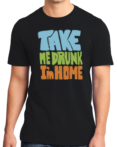 Standard Black Take Me Drunk, I'm Home - Drunk Humor Joke Funny Party Booze T-shirt
