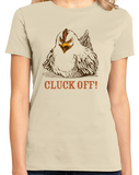 Ladies Natural Cluck Off - Farm Humor Double Meaning Rude Joke Chicken Funny T-shirt