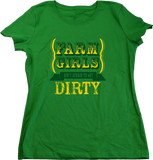 Ladies Green Farm Girls Aren't Afraid to Get Dirty - Raunchy Country Humor T-shirt
