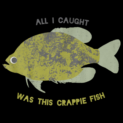 WENT FISHING, CAUGHT THIS CRAPPIE FISH Black art preview