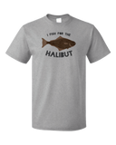 Standard Grey I Fish Just For The Halibut - Bad Pun Dad Humor Fishing Joke T-shirt