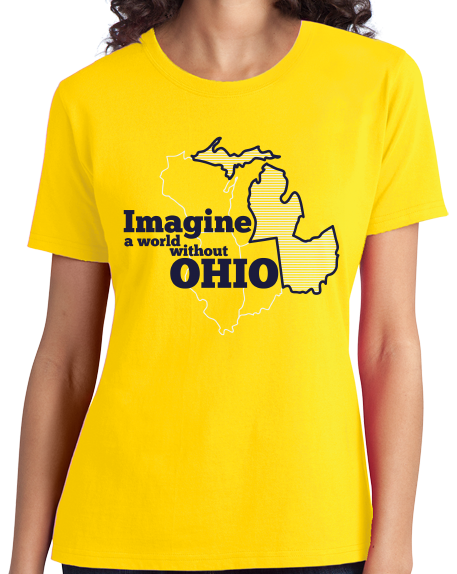 Ladies Yellow Imagine A World Without Ohio - Michigan Fan Ohio Hater Funny T-shirt