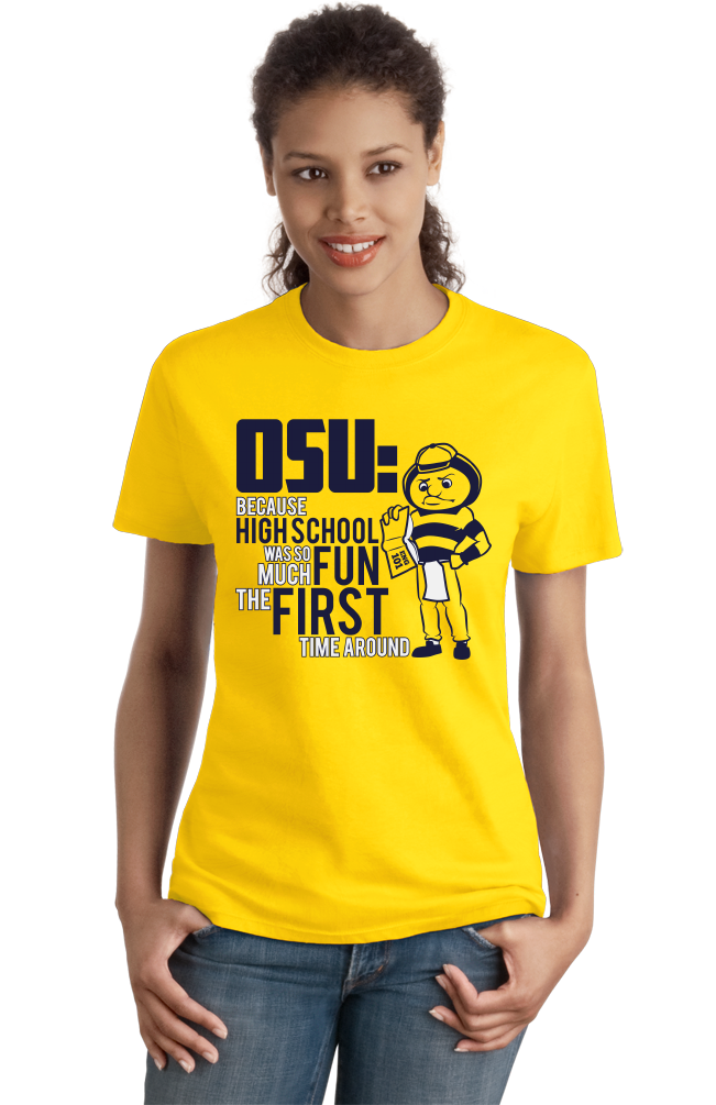 Ladies Yellow OSU: Because High School Was So Much Fun The First Time - UM Fan T-shirt