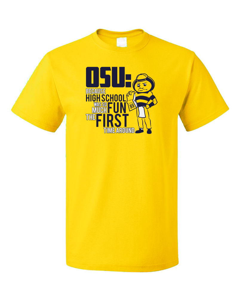 Standard Yellow OSU: Because High School Was So Much Fun The First Time - UM Fan T-shirt