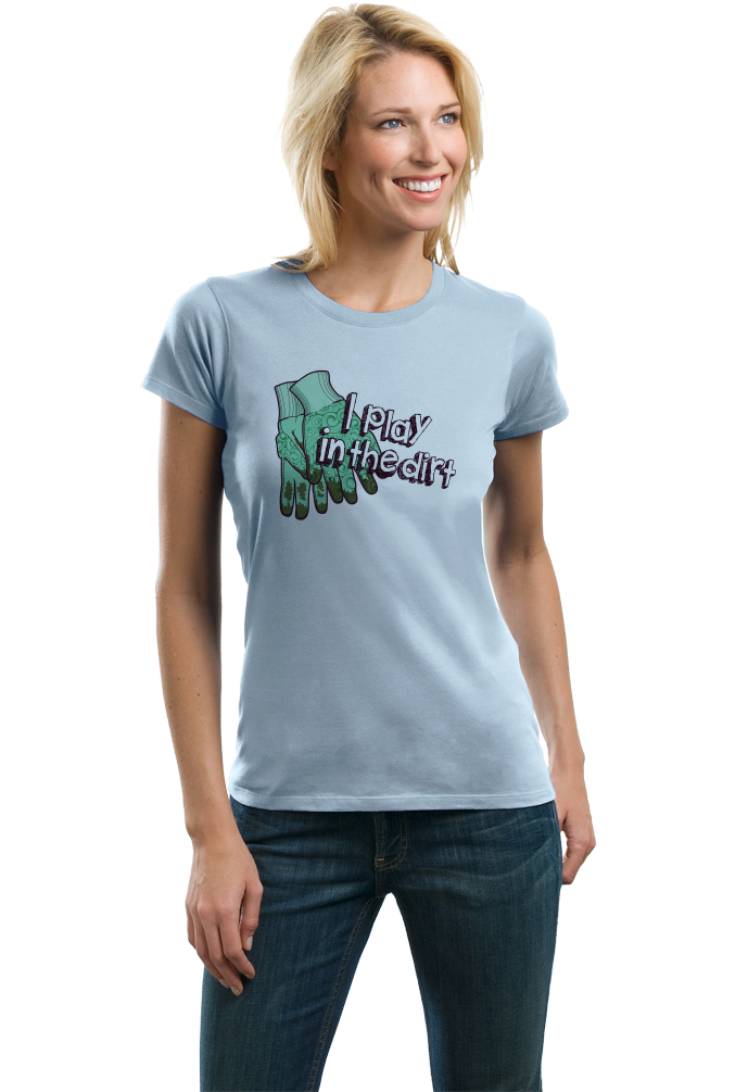 Ladies Light Blue I Play In The Dirt - Gardening Funny Humor Cute Garden Gardener T-shirt
