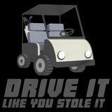 DRIVE IT LIKE YOU STOLE IT GOLF CART Black art preview