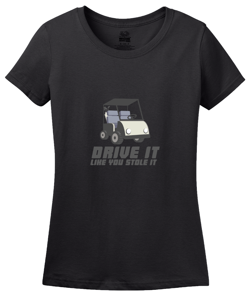 Ladies Black Drive It Like You Stole It Golf Cart - Golf Humor Pun Dad Funny T-shirt