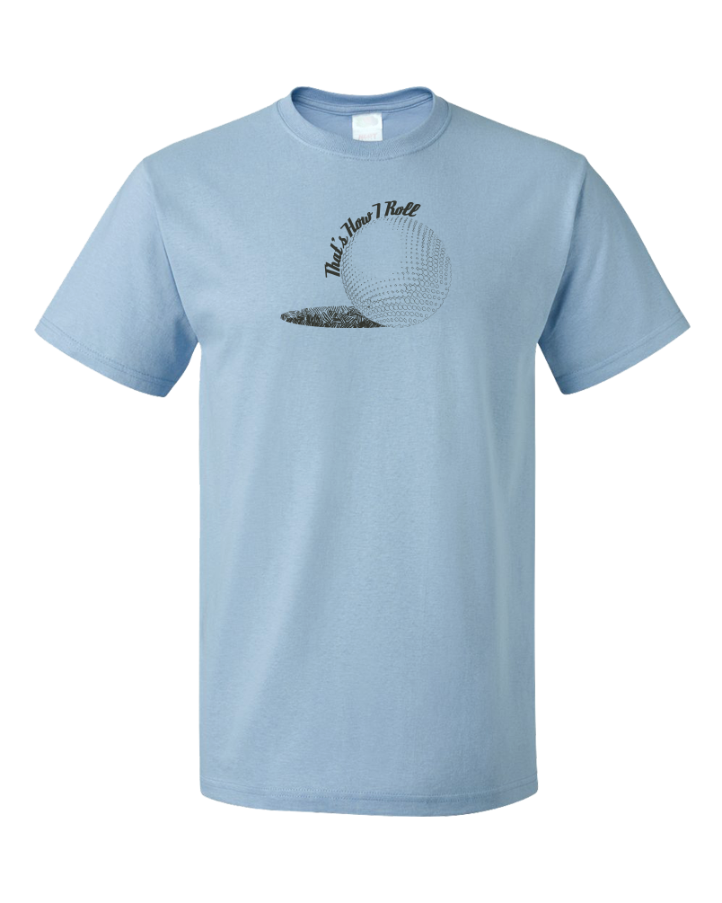 Standard Light Blue That's How I Roll - Golf Funny Golfer Joke Father's Day T-shirt
