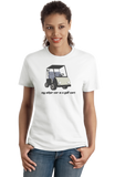 Ladies White My Other Car Is A Golf Cart - Golf Retirement Humor Funny Joke T-shirt