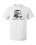Standard White My Other Car Is A Golf Cart - Golf Retirement Humor Funny Joke T-shirt