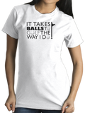 Standard White It Takes Balls To Golf Like I Do! - Golf Humor Dirty Joke Funny T-shirt