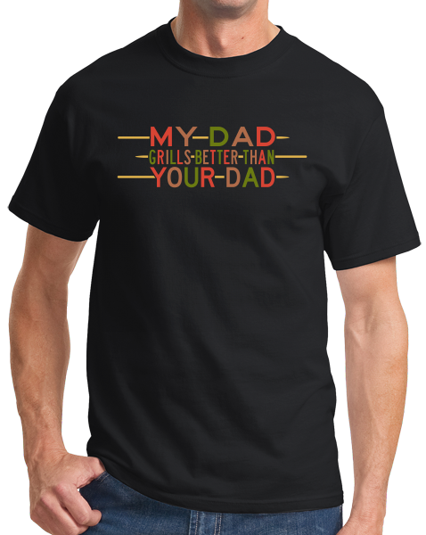 Standard Black My Dad Grills Better Than Your Dad - Grilling Father's Day Funny T-shirt