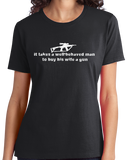 Ladies Black Takes A Well-Behaved Man To Buy Wife Gun - Gun Lover Wife Funny T-shirt