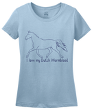 Ladies Light Blue I Love my Dutch Warmblood - Horse Lover Dutch Warmblood Cute T-shirt