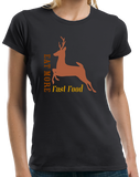 Ladies Black Eat Fast Food - Deer Hunter Humor Venison Joke Hunting Pride