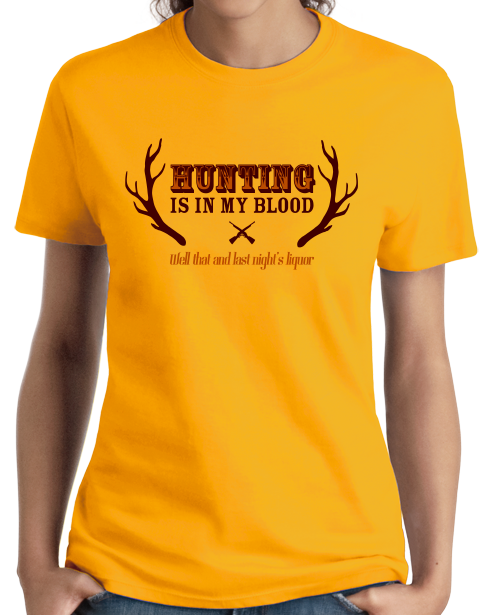 Ladies Gold Hunting & Liquor Are In My Blood - Hunting Humor Joke Sarcasm T-shirt