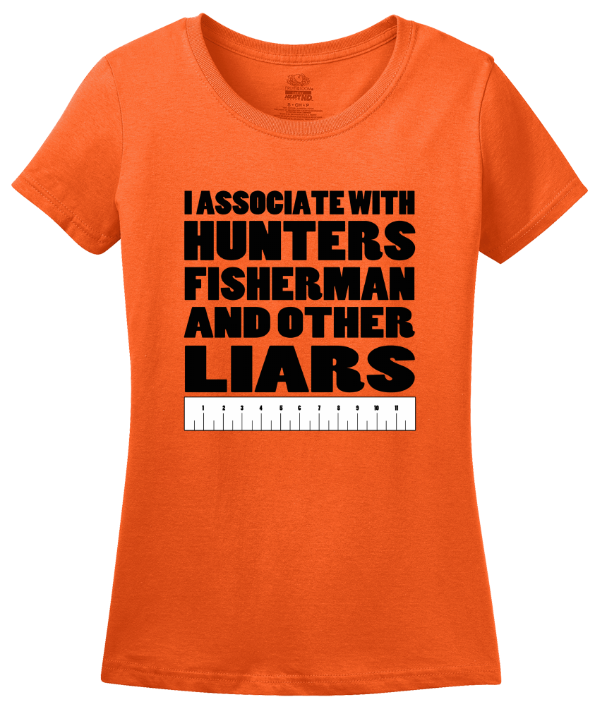 Ladies Orange I Associate With Hunters, Fishers, And Other Liars - Hunter Joke T-shirt