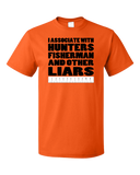 Standard Orange I Associate With Hunters, Fishers, And Other Liars - Hunter Joke T-shirt
