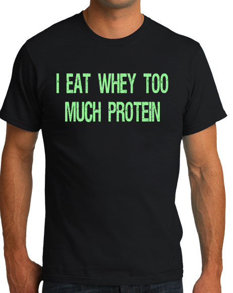 Standard Black I Eat Whey Too Much Protein - Bodybuilding Humor Funny Gym Pun T-shirt