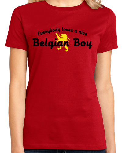 Ladies Red Everybody Loves A Nice Belgian Boy - Belgian Pride Belgium Love T-shirt