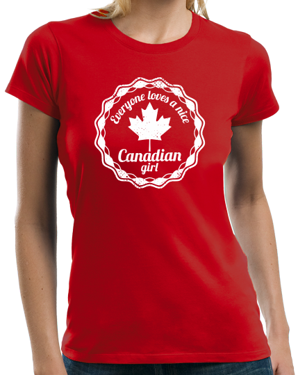 Ladies Red Everyone Loves A Nice Canadian Girl - Canada Pride love Gift T-shirt