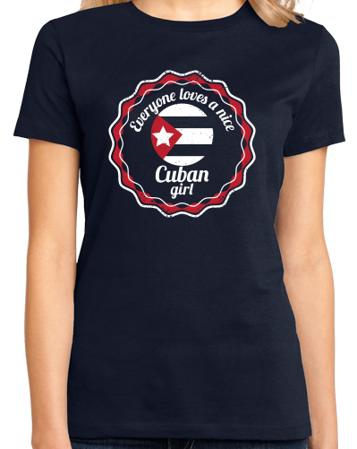 Ladies Navy Everyone Loves A Nice Cuban Girl - Cuba Cute Cuban Love Heritage T-shirt