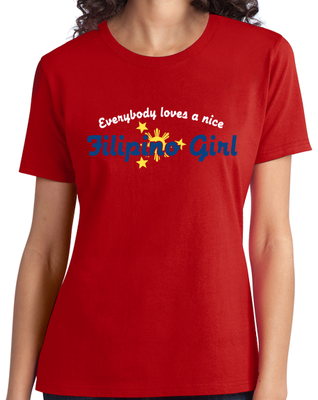Ladies Red Everyone Loves A Nice Filipino Girl - Phillipines Heritage Pride T-shirt
