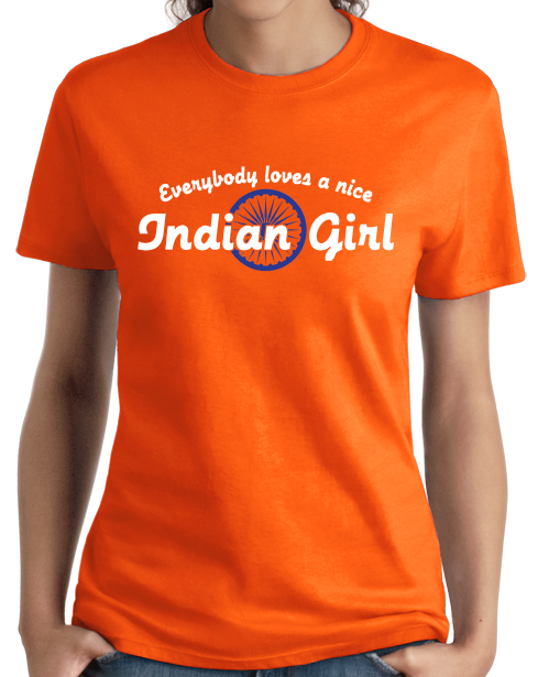 Ladies Orange Everybody Loves A Nice Indian Girl -India Pride Heritage Gift T-shirt