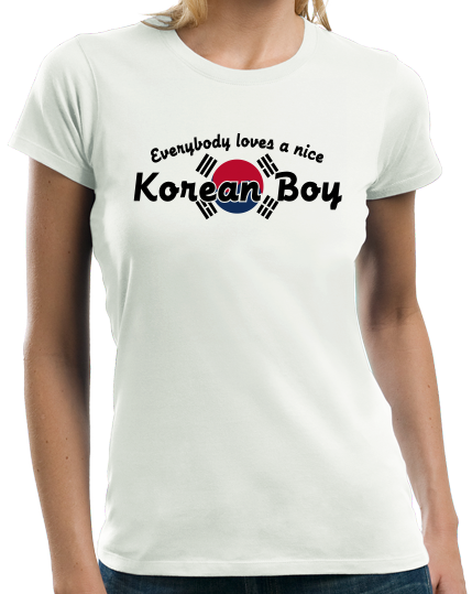 Ladies White Everyone Loves A Nice Korean Boy - Korea Pride Ancestry Gift Fun T-shirt