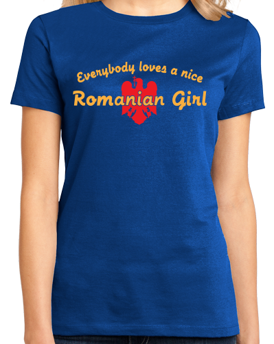 Ladies Royal Everybody Loves A Nice Romanian Girl - Romania România Heritage T-shirt