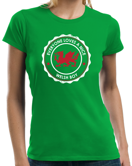 Ladies Green Everyone Loves A Nice Welsh Boy - Wales Cymru Heritage Pride T-shirt
