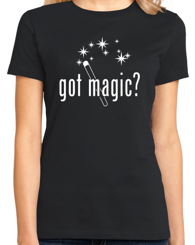 Ladies Black Got Magic? - Magician Magic Wand Illusionist Humor Funny T-shirt