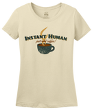 Ladies Natural Instant Human, Just Add Coffee - Caffeine Lover Addict Funny T-shirt