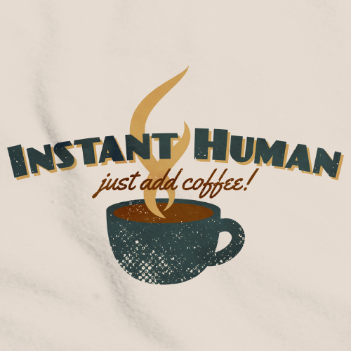 Instant Human, Just Add Coffee - Caffeine Lover Addict Funny Natural Art Preview