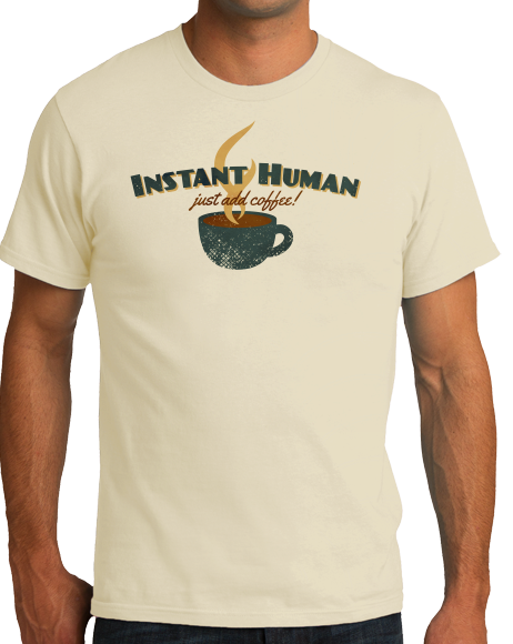 Standard Natural Instant Human, Just Add Coffee - Caffeine Lover Addict Funny T-shirt