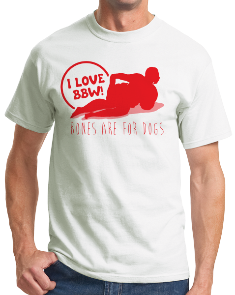 Standard White BBW Love -- Bones Are For Dogs - BBW Fan Love Pride Thick Girls T-shirt