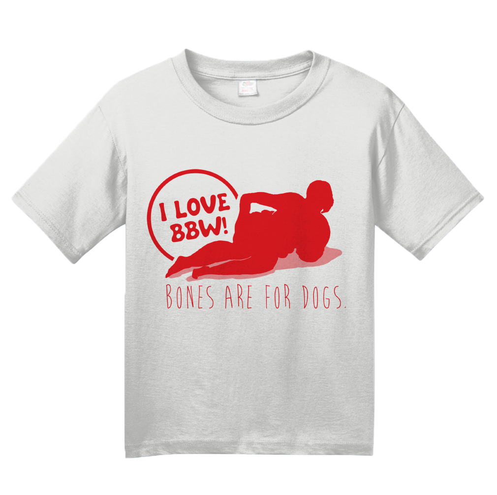 Youth White BBW Love -- Bones Are For Dogs - BBW Fan Love Pride Thick Girls T-shirt